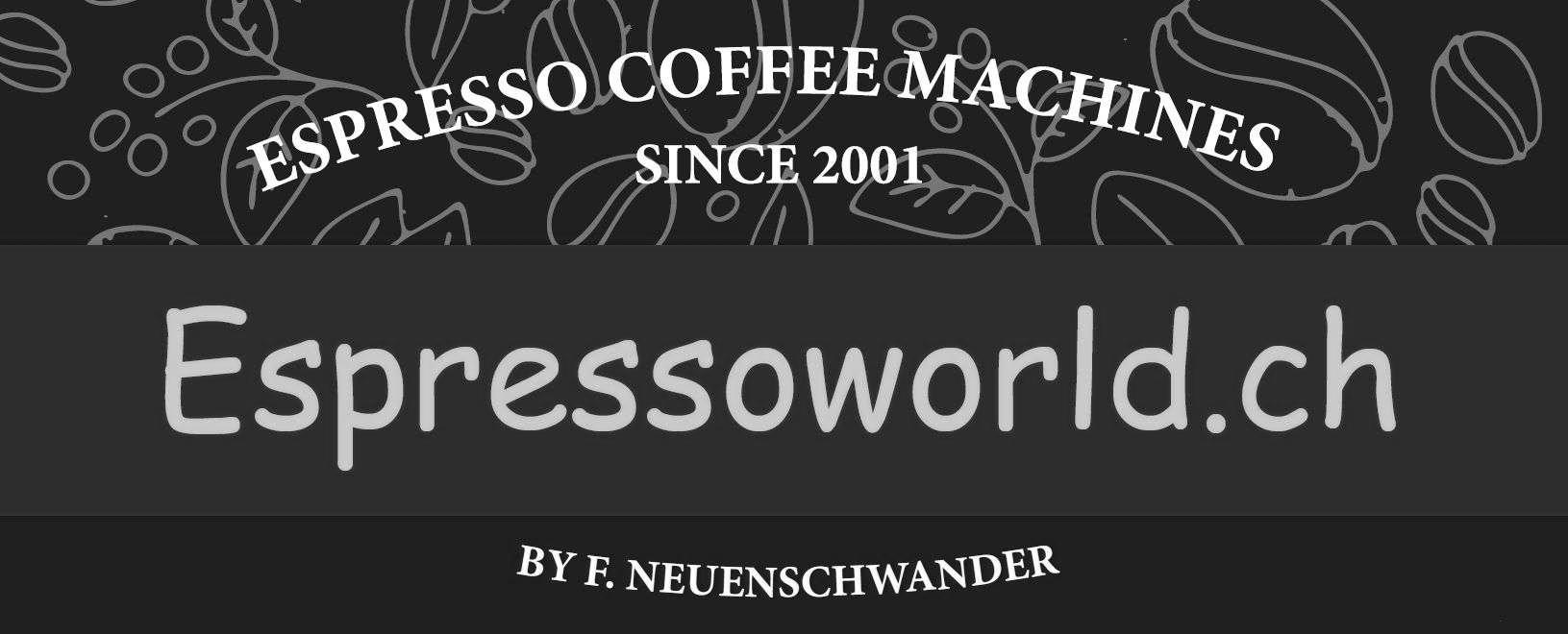 ESPRESSO COFFEE MACHINES SINCE 2001 Espressoworld.ch BY F. NEUENSCHWANDER