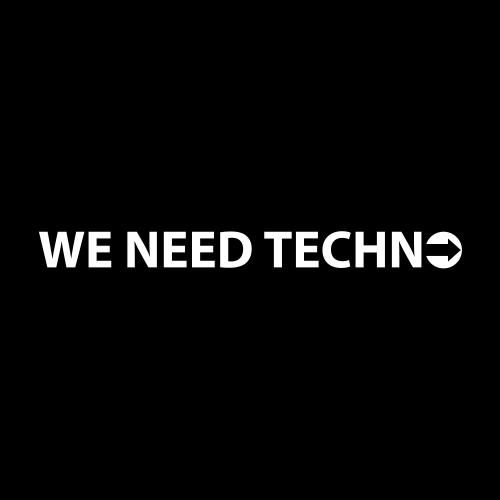 WE NEED TECHNO